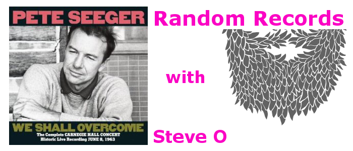 Random Records with Steve O- Pete Seeger's We Shall Overcome